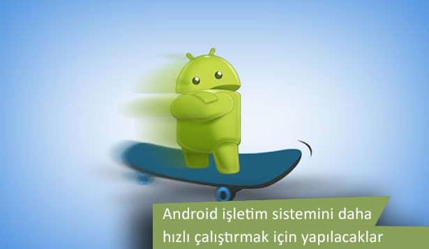 Android işletim sistemi zaman içinde yavaşlasa da hızlandırmak için yapabileceğiniz şeyler yok değil